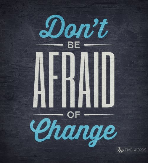 unafraid of change